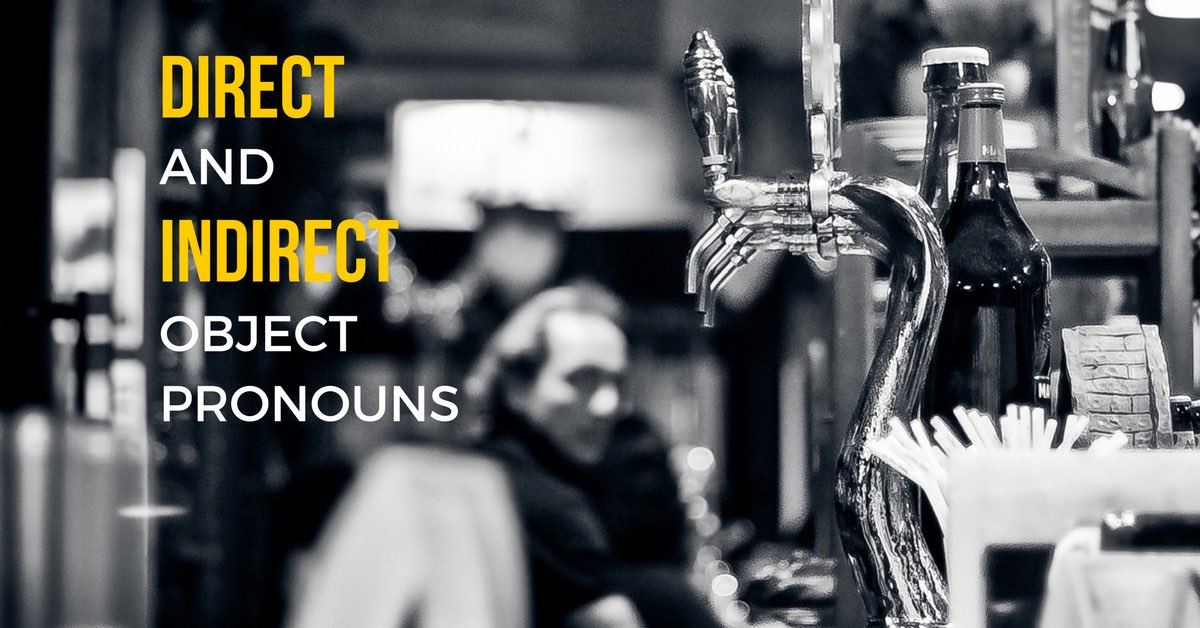 The Definitive Guide To Spanish Direct And Indirect Object Pronouns
